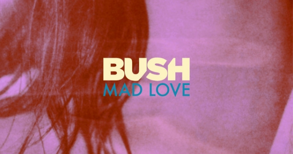 Bush - Mad Love