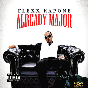 Flexx Kapone - Already Major | Spinrilla